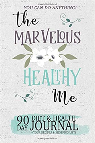 The Marvelous Healthy Me: 90 Day Diet & Health Journal