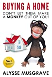 Buying a Home: Don't Let Them Make a Monkey Out of You!: 2017 Edition