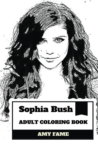 Sophia Bush Adult Coloring Book: One Tree Hill Star and Hot Model, Social Activist and Chichago P.D Actress Inspired Adult Coloring Book (Sophia Bush Books) (Sophia Bush Bush)