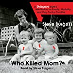 Who Killed Mom?: A Delinquent Son's Meditation on Family, Mortality, and Very Tacky Candles | Steve Burgess