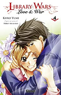 Library wars - Love & War, tome 4 par Kiiro Yumi