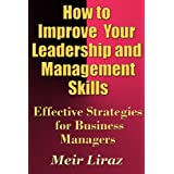 How to Improve Your Leadership and Management Skills - Effective Strategies for Business Managers