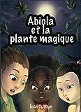 abiola et la plante magique les aventures d abiola volume 1 french edition