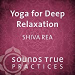 Yoga for Deep Relaxation: Evening Shavasana Practice   Shiva Rea
