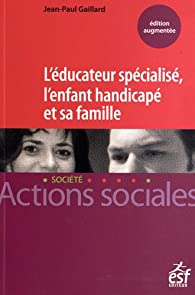 Book's Cover ofL'éducateur spécialisé l'enfant handicapé et sa famille : Manuel à l'usage des professionnels de l'éducation spécialisée et des familles