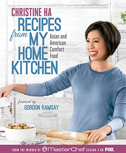 Recipes from My Home Kitchen: Asian and American Comfort Food from the Winner of MasterChef Season 3 by Christine Ha