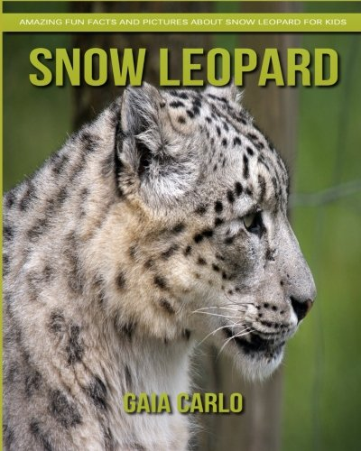 Snow Leopard: Amazing Fun Facts and Pictures about Snow Leopard for Kids -