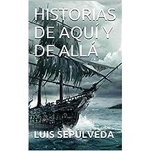 HISTORIAS DE AQUÍ Y DE ALLÁ (Spanish Edition)