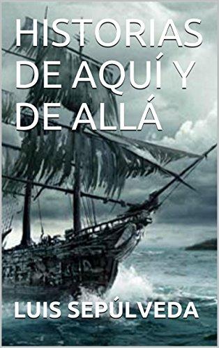 Descargar Libro Historias De AquÍ Y De AllÁ Luis SepÚlveda