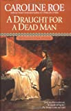 A Draught for a Dead Man, Caroline Roe, 0425186482
