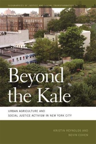 Beyond the Kale: Urban Agriculture and Social Justice Activism in New York City (Geographies of Justice and Social Transformation Ser.) (Best Of Social Justice)