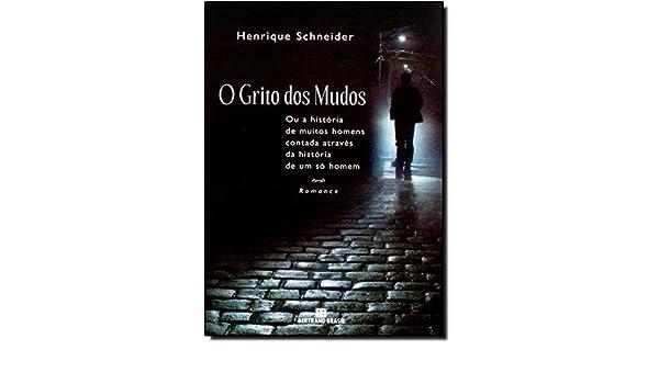 O Grito dos Mudos (Em Portuguese do Brasil): Henrique Schneider: 9788528612189: Amazon.com: Books