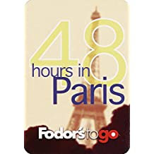 Fodor's to Go: 48 Hours in Paris, 1st Edition