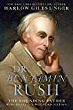 img - for Dr. Benjamin Rush: The Founding Father Who Healed a Wounded Nation book / textbook / text book