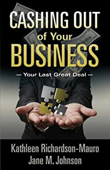 Cashing Out of Your Business by [Richardson-Mauro, Kathleen , Johnson, Jane M.]