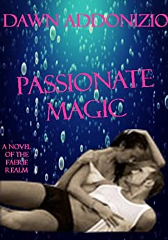 Passionate Magic - A Paranormal Fantasy Romance by [Addonizio, Dawn]