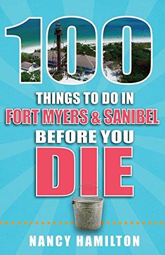 100 Things to Do in Fort Myers & Sanibel Before You Die (100 Things to Do Before You - Sanibel Myers Fort