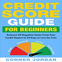 Credit Score Guide for Beginners: Remove All Negative Items from Your Credit Report in 30 Days or Less for Free Audiobook by Conner Jordan Narrated by Pete Beretta