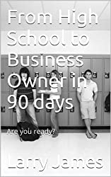 From High School to Business Owner in 90 days: Are you ready?