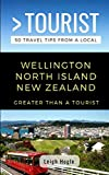 Greater Than a Tourist- Wellington North Island New Zealand: 50 Travel Tips from a Local