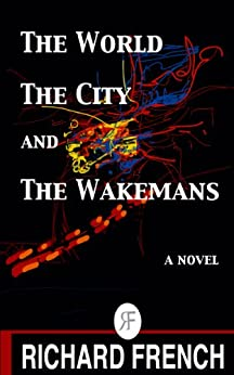 The World, the City, and the Wakemans by [French, Richard]