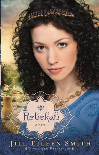 Rebekah: A Novel (Wives of the Patriarchs) (Volume 2)