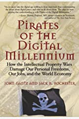 Pirates of the Digital Millennium: How the Intellectual Property Wars Damage Our Personal Freedoms, Our Jobs, and the World Economy Kindle Edition