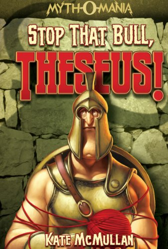 Stop that Bull, Theseus! (Myth-O-Mania Book 5) (Theseus And The Minotaur Myth For Kids)