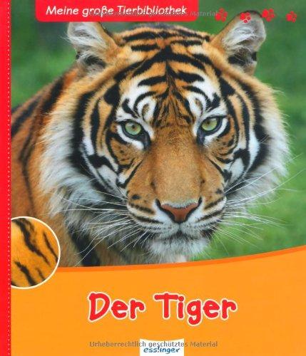 Der Tiger (Meine große Tierbibliothek)