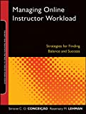 Managing Online Instructor Workload: Strategies for Finding Balance and Success (Jossey-Bass Guides to Online Teaching and Learning)