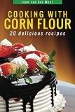 Cooking With Corn Flour: 20 Delicious Recipes (Wheat flour alternatives)