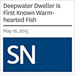 Deepwater Dweller Is First Known Warm-hearted Fish | Susan Milius