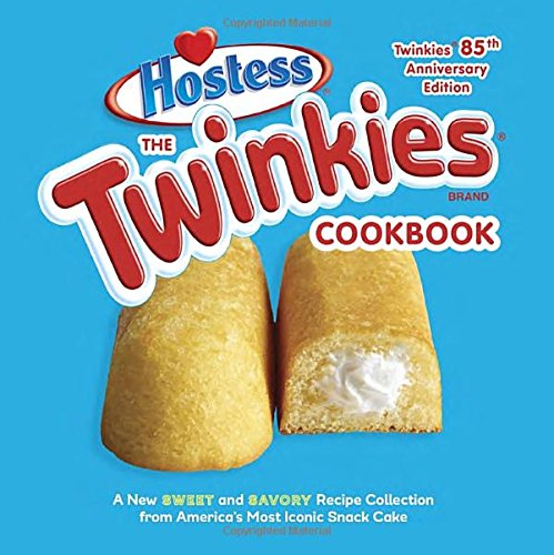 the-twinkies-cookbook-twinkies-85th-anniversary-edition-a-new-sweet-and-savory-recipe-collection-fro