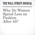 Why Do Women Spend Less on Fashion After 45? | Christina Binkley