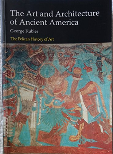 (The Art and Architecture of Ancient America: The Mexican, Mayan, and Andean Peoples (Hist of Art))