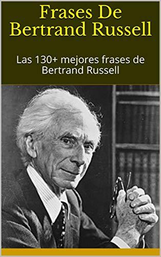 Frases De Bertrand Russell: Las 130+ mejores frases de Bertrand Russell por Sophie