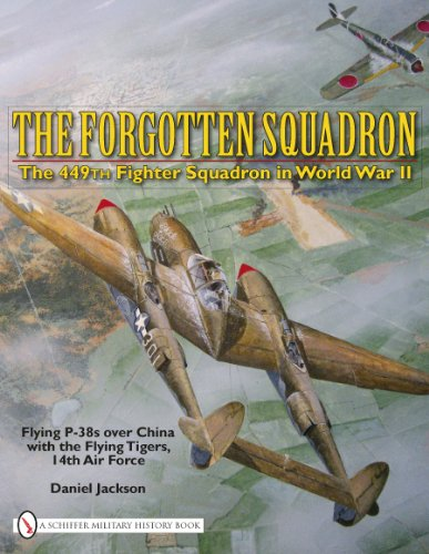 The Forgotten Squadron: The 449th Fighter Squadron in World War II - Flying P-38s with the Flying Tigers, 14th Air Force