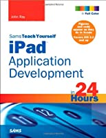 Sams Teach Yourself iPad Application Development in 24 Hours Front Cover