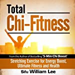 Total Chi Fitness: Meridian Stretching Exercises for Ultimate Fitness, Performance and Health (Chi Powers for Modern Age) | William Lee