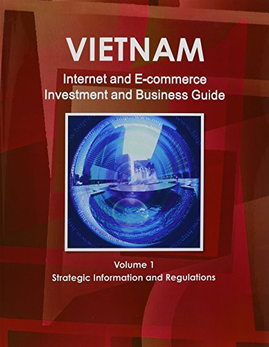 Vietnam Internet and E-Commerce Investment and Business Guide: Regulations and Opportunities (World Strategic and Business Information Library) by International Business Publications, USA