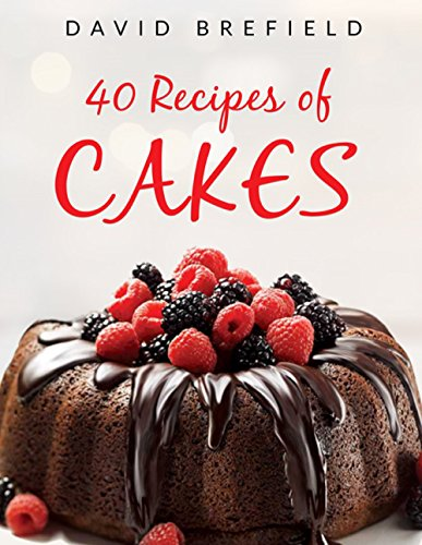 40 recipes of cakes: The most delicious cakes. Easy to prepare (A series of cookbooks Book 1) by David Brefield
