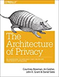 The Architecture of Privacy : On Engineering Technologies That Can Deliver Trustworthy Safeguards, Bowman, Courtney and Gesher, Ari, 1491904011
