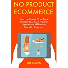 No Product Ecommerce: Start an Online Store Even Without Your Own Product. Become an Affiliate or Dropship Marketer.