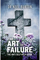 The Art of Failure: The Anti Self-Help Guide Kindle Edition
