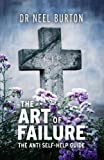 Image of The Art of Failure: The Anti Self-Help Guide