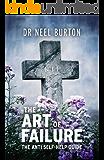 The Art of Failure: The Anti Self-Help Guide (Eudaimonia series Book 5)