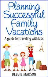 Planning Successful Family Vacations- A guide for traveling with kids (English Edition)