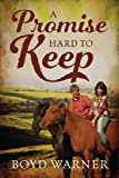 A Promise Hard to Keep, Boyd Warner, 1478710411