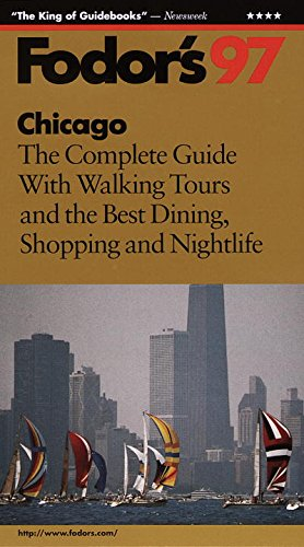 Chicago '97: The Complete Guide with Walking Tours and the Best Dining, Shopping and Nightlif e (Fodor's Gold Guides)