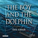 The Boy and the Dolphin Audiobook by Dick Schmidt Narrated by Joe Carey